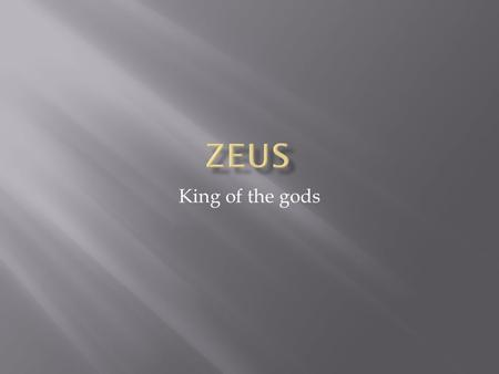 King of the gods.  Despite being married to Hera Zeus had many lovers and fathered many children.  Many of the children from these affairs became heroes.