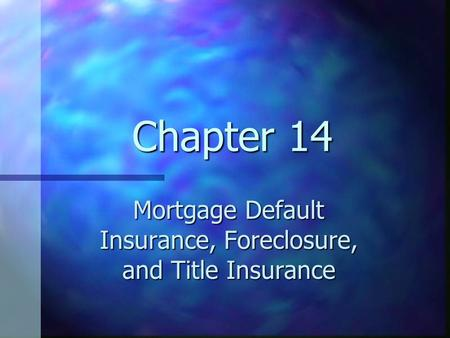 Chapter 14 Mortgage Default Insurance, Foreclosure, and Title Insurance.