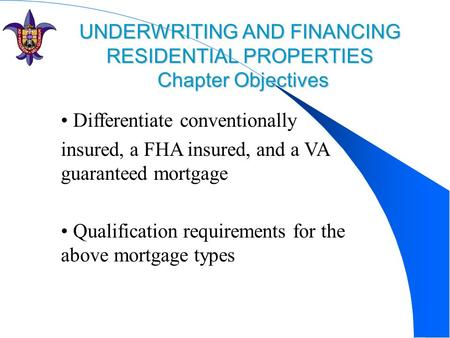 UNDERWRITING AND FINANCING RESIDENTIAL PROPERTIES Chapter Objectives