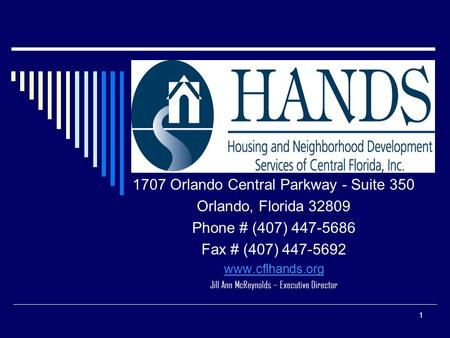 1 1707 Orlando Central Parkway - Suite 350 Orlando, Florida 32809 Phone # (407) 447-5686 Fax # (407) 447-5692 www.cflhands.org Jill Ann McReynolds – Executive.