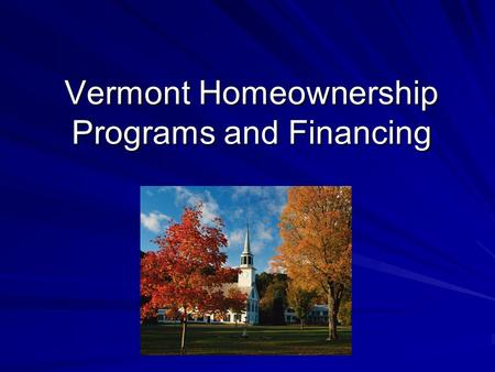 Vermont Homeownership Programs and Financing. AGENDA Programs Vermont Community Land Trusts Vermont HomeOwnership Centers FinancingVHFA USDA Rural Development.
