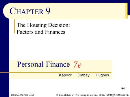 © The McGraw-Hill Companies, Inc., 2004. All Rights Reserved. Irwin/McGraw-Hill C HAPTER 9 Personal Finance The Housing Decision: Factors and Finances.