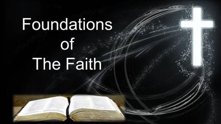 Foundationsof The Faith. Our Challenge: The Bible is a big book. 1,100 chapters 30,000 verses How can we get a handle on all that?