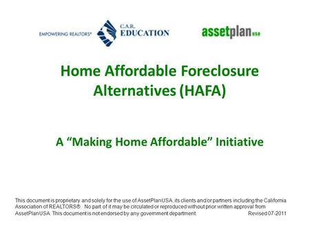 "Home Affordable Foreclosure Alternatives (HAFA) A ""Making Home Affordable"" Initiative This document is proprietary and solely for the use of AssetPlanUSA,"