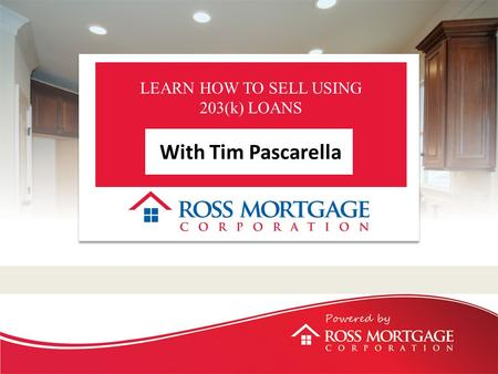 LEARN HOW TO SELL USING 203(k) LOANS With Tim Pascarella.