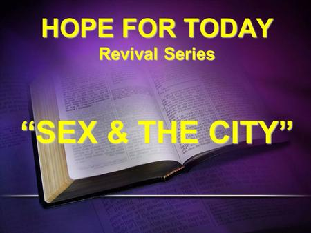"HOPE FOR TODAY Revival Series ""SEX & THE CITY"". Hebrews 13:4 Marriage is honorable among all, and the bed undefiled; but whoremongers and adulterers God."