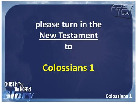Please turn in the New Testament to Colossians 1.