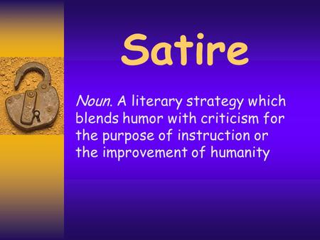 Satire Noun. A literary strategy which blends humor with criticism for the purpose of instruction or the improvement of humanity.