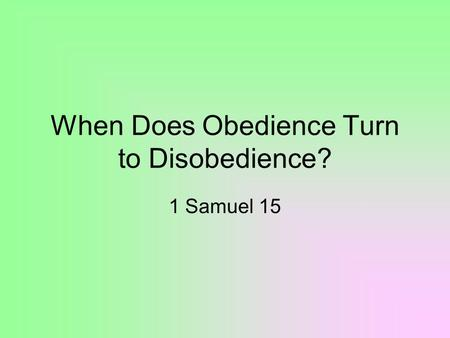 When Does Obedience Turn to Disobedience? 1 Samuel 15.