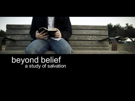 Beyond belief a study of salvation.