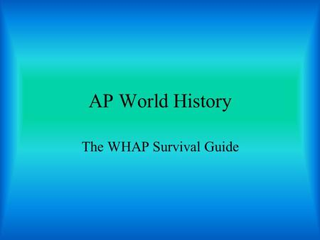 The WHAP Survival Guide