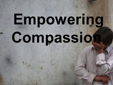 Empowering Compassion. Week #4 The power of the Kingdom.