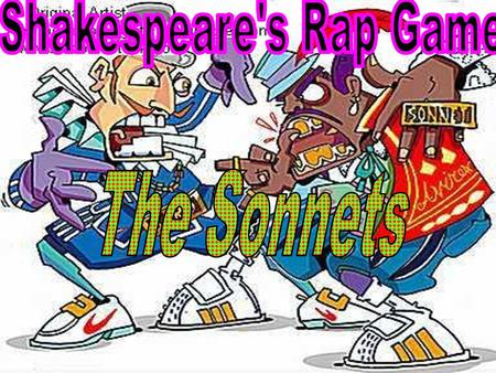 Rap with Shakspeare Take notes on Shakespeare's sonnets. As we take notes, we will also annotate Shakespeare's most famous sonnet, Sonnet 18.