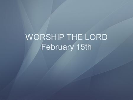 WORSHIP THE LORD February 15th Ephesians 2:1 And you hath he quickened, who were dead in trespasses and sins; 2 Wherein in time past ye walked according.