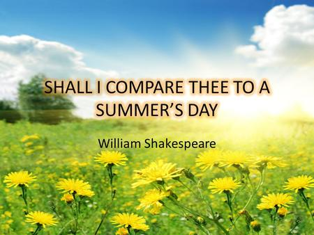 William Shakespeare. WILLIAM SHAKESPEARE TYPE AND STRUCTURE Lyrical poem – Shakespearean Sonnet/English Sonnet 3 quatrains: abab, cdcd, efef 1 rhyming.