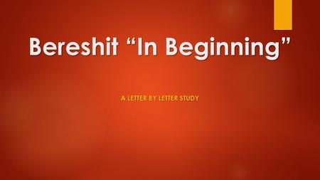"Bereshit ""In Beginning"" A LETTER BY LETTER STUDY."