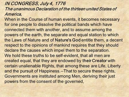 IN CONGRESS, July 4, 1776 The unanimous Declaration of the thirteen united States of America, When in the Course of human events, it becomes necessary.