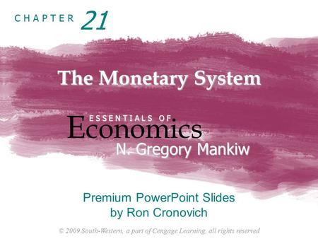 © 2009 South-Western, a part of Cengage Learning, all rights reserved C H A P T E R The Monetary System E conomics E S S E N T I A L S O F N. Gregory Mankiw.