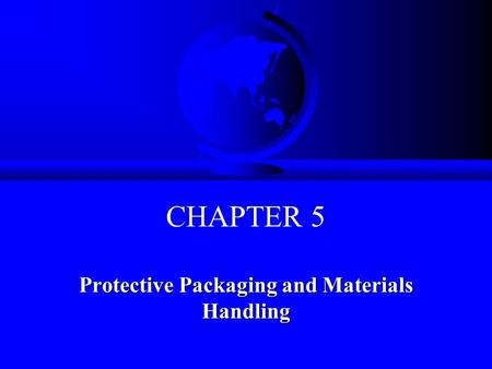 CHAPTER 5 Protective Packaging and Materials Handling.