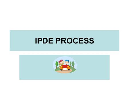 IPDE PROCESS.