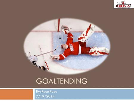 GOALTENDING By: Ryan Raya 7/19/2014. Stance Purpose: To maximize net coverage and ability to move while maintaining balance. Body Position: Feet – Little.