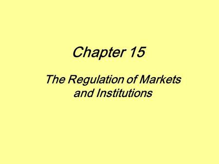 The Regulation of Markets and Institutions