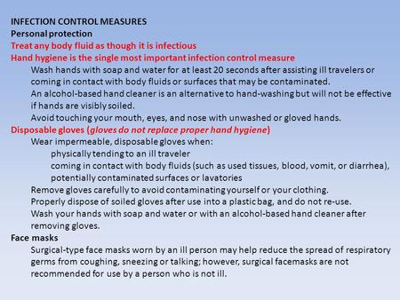 INFECTION CONTROL MEASURES Personal protection Treat any body fluid as though it is infectious Hand hygiene is the single most important infection control.
