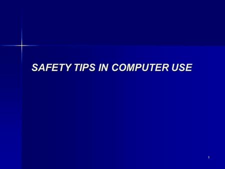 1 SAFETY TIPS IN COMPUTER USE. 2 Agenda of the Talk Importance of Computer Symptoms. Causes of Symptoms The incorrect and correct body positions during.