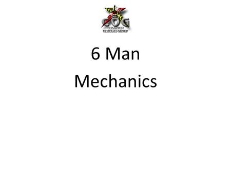 6 Man Mechanics. For all 6 Man Games, we will follow the MPSSAA Manual with a few minor exceptions. 1.Coin Toss – H & LJ – Stay on sideline and observe.