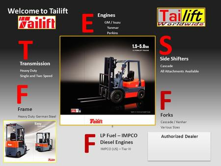 Team or organisation Welcome to Tailift Transmission Heavy Duty Single and Two Speed T F Frame Heavy Duty German Steel F LP Fuel – IMPCO Diesel Engines.