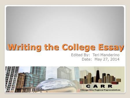 Writing the College Essay Edited By: Teri Manderino Date: May 27, 2014.