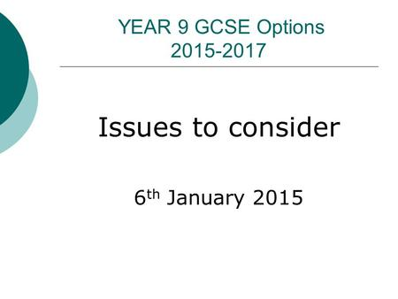 YEAR 9 GCSE Options 2015-2017 Issues to consider 6 th January 2015.