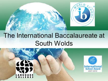 The International Baccalaureate at South Wolds. The Diploma Programme Model Group 1 - English and World Literature Group 2 – a Foreign Language Group.