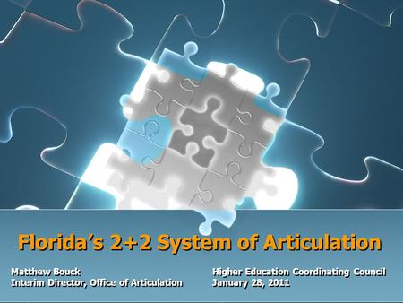 Florida's 2+2 System of Articulation Matthew BouckHigher Education Coordinating Council Interim Director, Office of ArticulationJanuary 28, 2011 Matthew.