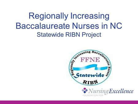 Regionally Increasing Baccalaureate Nurses in NC Statewide RIBN Project.