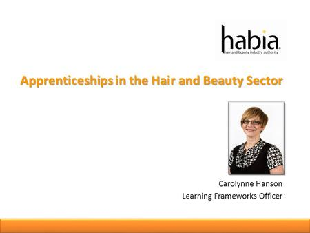 Apprenticeships in the Hair and Beauty Sector Carolynne Hanson Learning Frameworks Officer.
