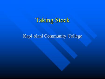Taking Stock Kapi'olani Community College. Remedial/Developmental Education Increased demand because of Hawai'i demographics Increased demand because.