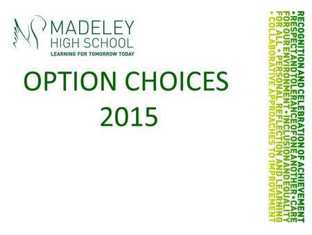 OPTION CHOICES 2015. CORE SUBJECTSLESSONS English (including English Literature)7 Mathematics7 Science (Biology, Chemistry and Physics)12 ICT (GCSE ICT)2.