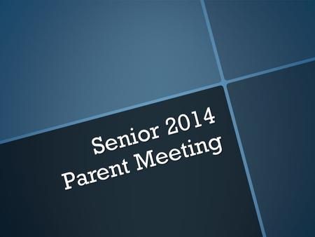 Senior 2014 Parent Meeting. Graduation Events Graduation Cap/Gown/ Announcements Friday, September 6 During lunch SHS Cafeteria Your senior should have.