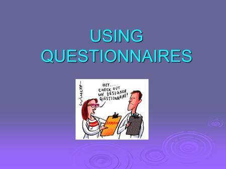 USING QUESTIONNAIRES. Steps to a Successful Survey  Step 1 – What do you want to know?  Step 2 – What is the audience?  Step 3 - Audience + Purpose.