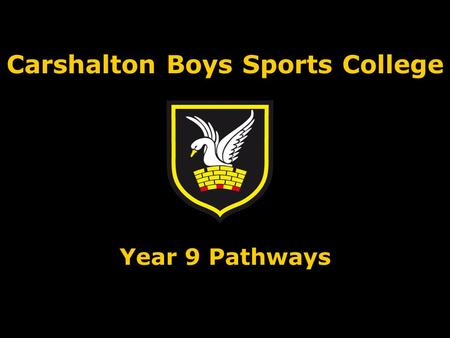 Carshalton Boys Sports College Year 9 Pathways. Ways of measuring success/progress 5A*-C overall 5A*-C with English Maths Value Added score English Baccalaureate.