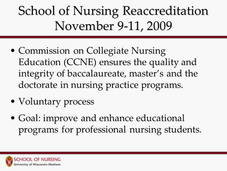 School of Nursing Reaccreditation November 9-11, 2009 Commission on Collegiate Nursing Education (CCNE) ensures the quality and integrity of baccalaureate,