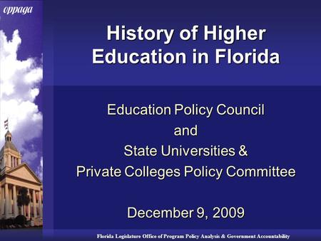 Florida Legislature Office of Program Policy Analysis & Government Accountability History of Higher Education in Florida Education Policy Council and State.