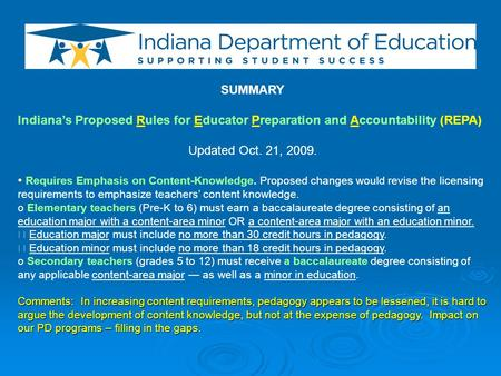 SUMMARY Indiana's Proposed Rules for Educator Preparation and Accountability (REPA) Updated Oct. 21, 2009. Requires Emphasis on Content-Knowledge. Proposed.