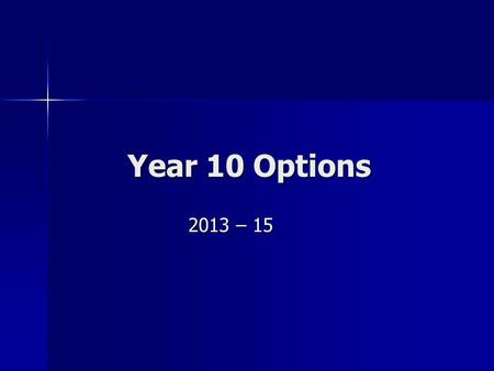 Year 10 Options 2013 – 15. Aims To engage students with the options process To engage students with the options process To start students on the right.