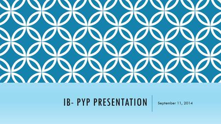 IB- PYP Presentation September 11, 2014.