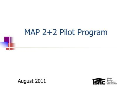 MAP 2+2 Pilot Program August 2011. Program Overview The MAP 2+2 is designed to complement the 2+2 programs that many schools already offer Students will.