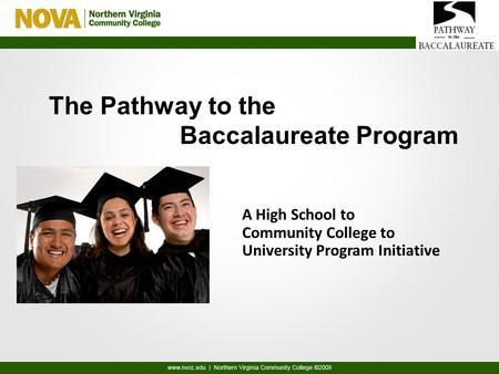 The Pathway to the Baccalaureate Program A High School to Community College to University Program Initiative.