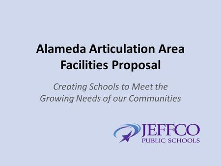 Alameda Articulation Area Facilities Proposal Creating Schools to Meet the Growing Needs of our Communities.