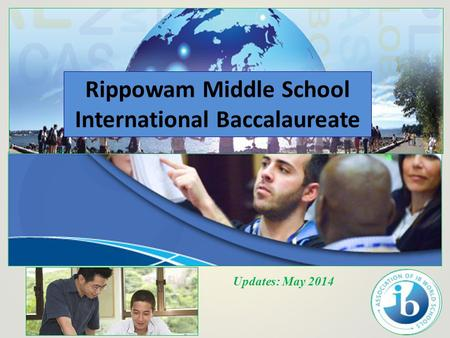 Updates: May 2014 Rippowam Middle School International Baccalaureate.